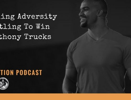Overcoming Adversity and Hustling To Win With Anthony Trucks