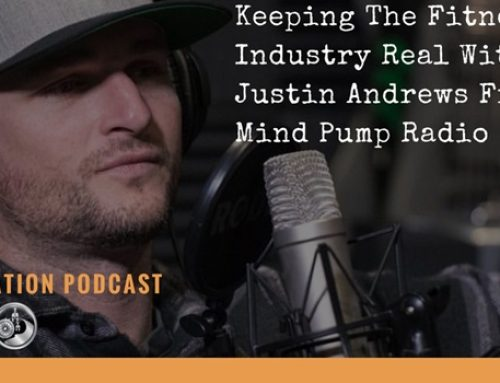Keeping The Fitness Industry Real With Justin Andrews From Mind Pump Radio