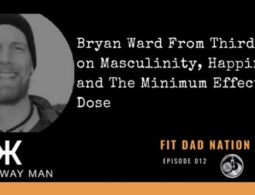 Bryan Ward From Third Way Man on Masculinity, Happiness, and The Minimum Effective Dose