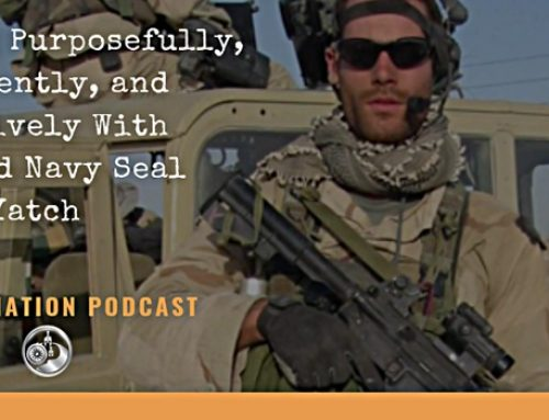 Living Purposefully, Confidently, and Effectively With Retired Navy SEAL Larry Yatch