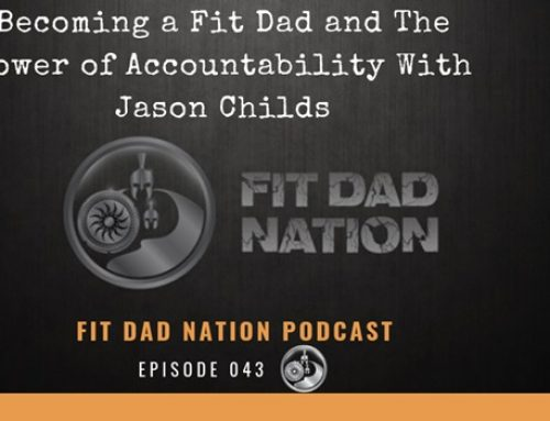 Becoming a Fit Dad and The Power of Accountability With Jason Childs