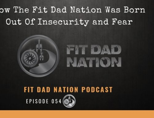 How The Fit Dad Nation Was Born Out Of Insecurity and Fear
