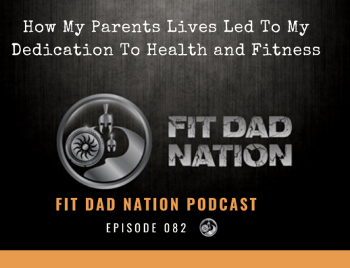 How My Parents Lives Led To My Dedication To Health and Fitness
