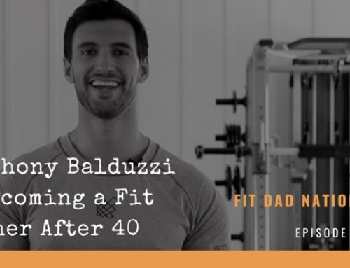 Dr. Anthony Balduzzi on Becoming a Fit Father After 40